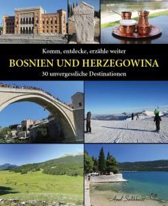 """""""Komm, entdecke, erzähle weiter…"""" – ein ungewöhnlicher Reiseführer über Bosnien-Herzegowina 1"""